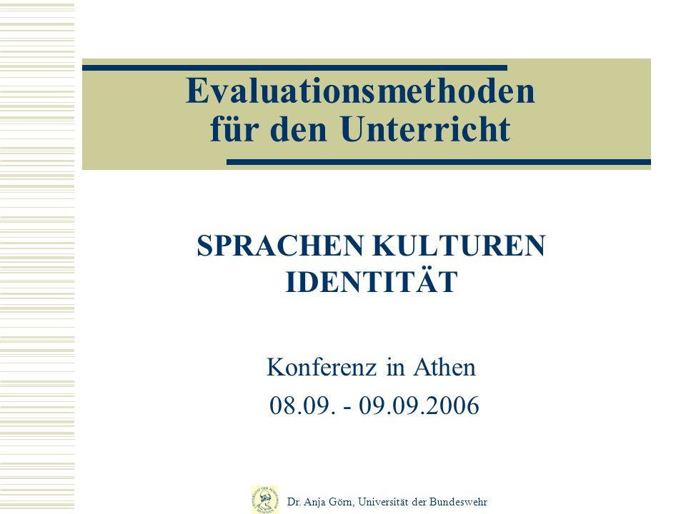 Evaluationsmethoden für den Unterricht SPRACHEN KULTUREN IDENTITÄT Konferenz in Athen 08.09. - 09.09.2006 Dr. Anja Görn, Universität der Bundeswehr Mü
