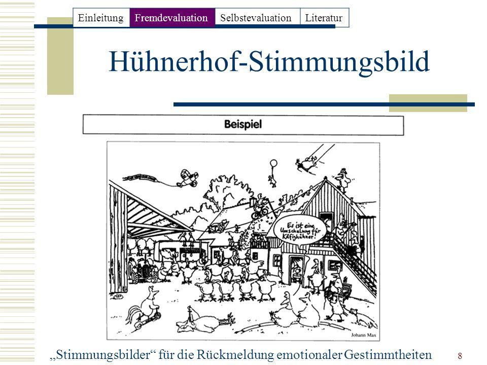 8 Hühnerhof-Stimmungsbild Stimmungsbilder für die Rückmeldung emotionaler Gestimmtheiten EinleitungFremdevaluationSelbstevaluationLiteratur
