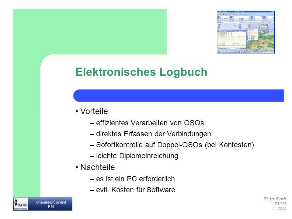 Holger Wendt DL7SP 04/2009 Elektronisches Logbuch Vorteile – effizientes Verarbeiten von QSOs – direktes Erfassen der Verbindungen – Sofortkontrolle a