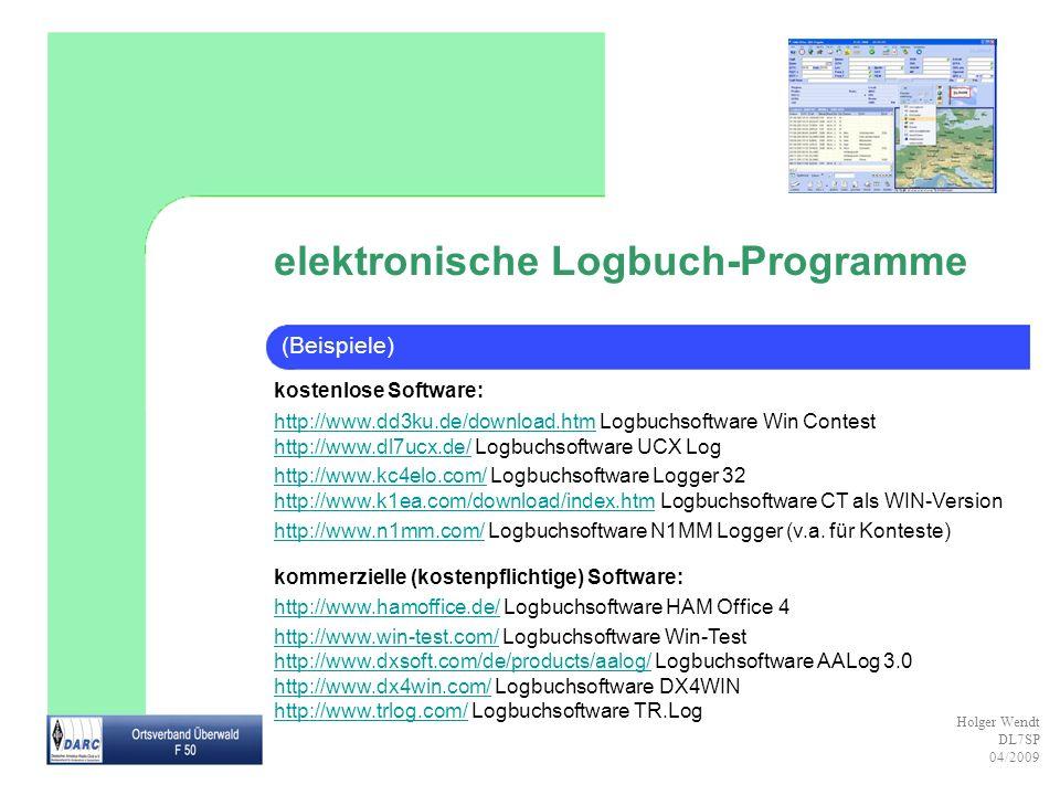 Holger Wendt DL7SP 04/2009 elektronische Logbuch-Programme kostenlose Software: http://www.dd3ku.de/download.htmhttp://www.dd3ku.de/download.htm Logbu
