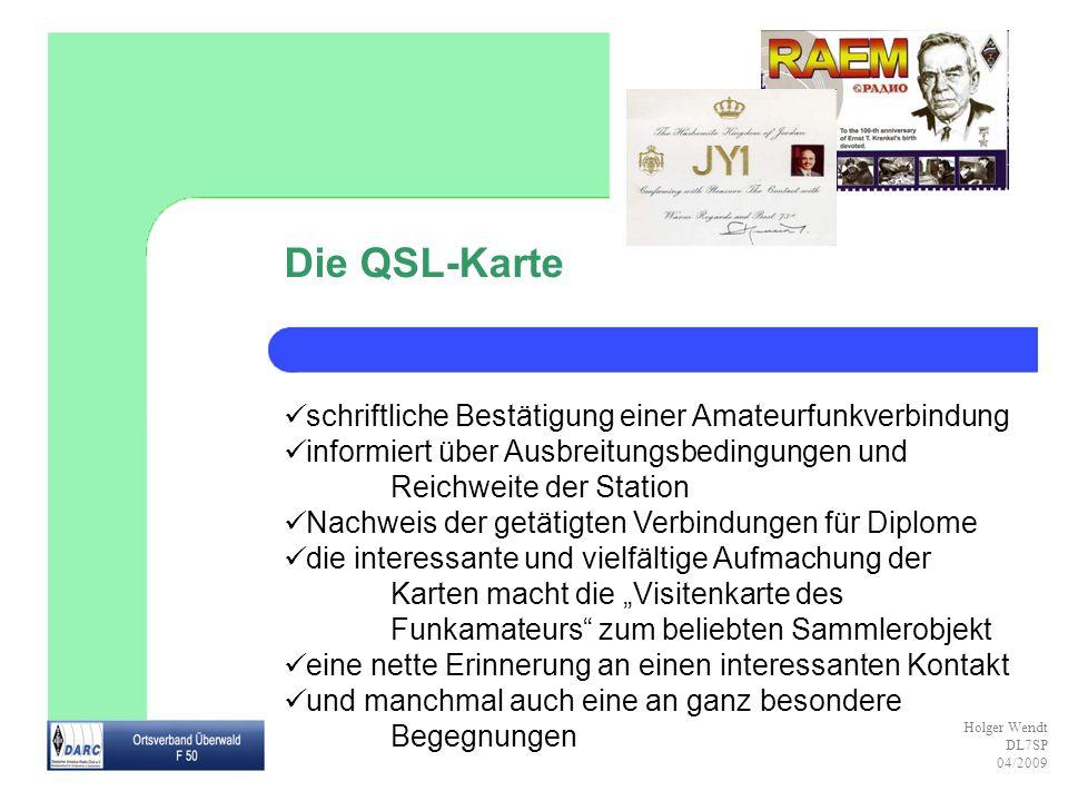 Holger Wendt DL7SP 04/2009 Die QSL-Karte schriftliche Bestätigung einer Amateurfunkverbindung informiert über Ausbreitungsbedingungen und Reichweite d