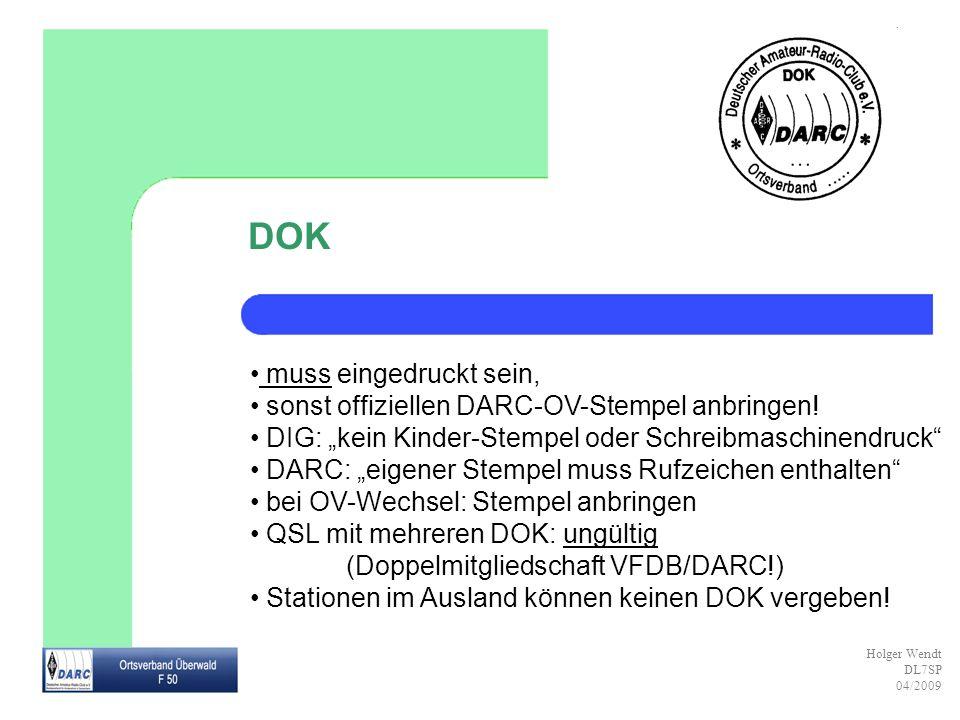 Holger Wendt DL7SP 04/2009 DOK muss eingedruckt sein, sonst offiziellen DARC-OV-Stempel anbringen! DIG: kein Kinder-Stempel oder Schreibmaschinendruck
