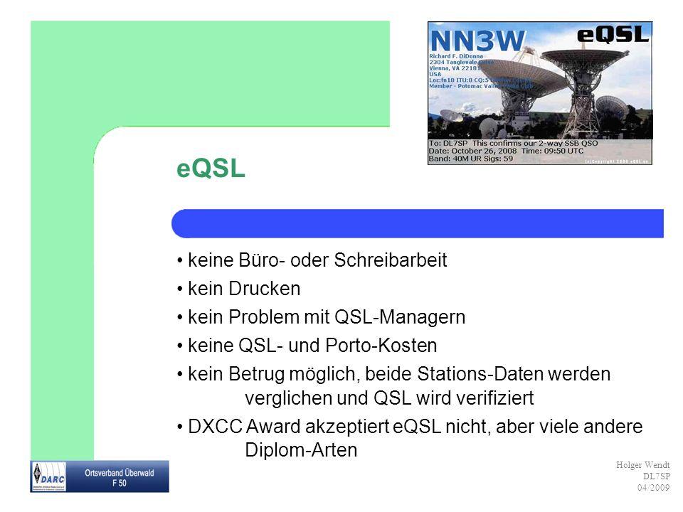 Holger Wendt DL7SP 04/2009 eQSL keine Büro- oder Schreibarbeit kein Drucken kein Problem mit QSL-Managern keine QSL- und Porto-Kosten kein Betrug mögl