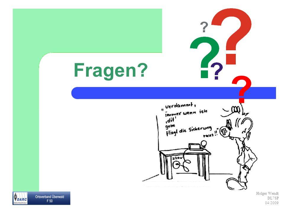 Holger Wendt DL7SP 04/2009 Fragen? ?