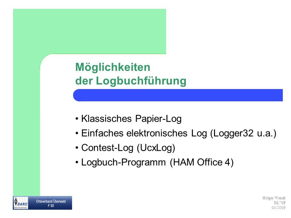 Holger Wendt DL7SP 04/2009 Klassisches Papier-Log Vorteile – kein Computer – einfache Handhabung Nachteile – Auffinden von QSOs schwierig – Effizienz für Diplomanträge niedrig – Bleistift suchen – Kosten für neues Logbuch