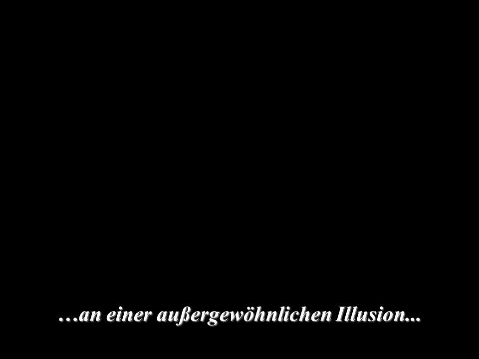 …an einer außergewöhnlichen Illusion...