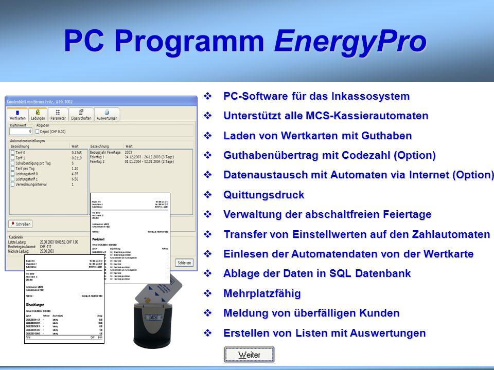 PC Programm EnergyPro PC-Software für das Inkassosystem PC-Software für das Inkassosystem Unterstützt alle MCS-Kassierautomaten Unterstützt alle MCS-K