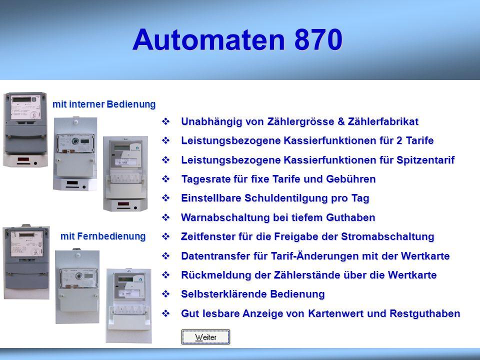 Automaten 870 Unabhängig von Zählergrösse & Zählerfabrikat Unabhängig von Zählergrösse & Zählerfabrikat Leistungsbezogene Kassierfunktionen für 2 Tari