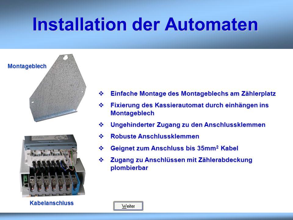 Installation der Automaten Einfache Montage des Montageblechs am Zählerplatz Einfache Montage des Montageblechs am Zählerplatz Fixierung des Kassierau