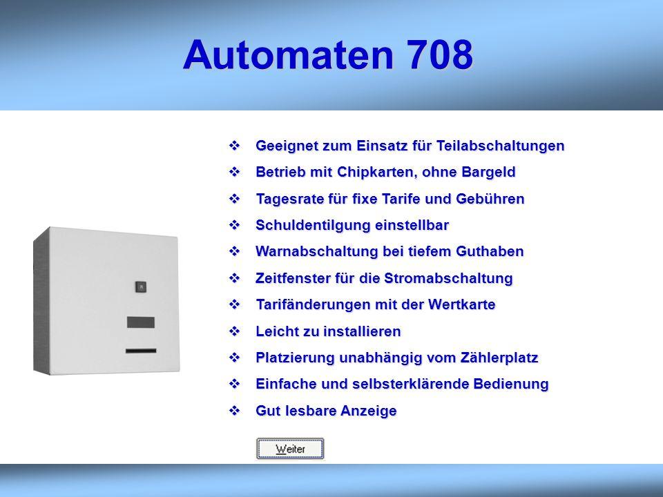Automaten 708 Geeignet zum Einsatz für Teilabschaltungen Geeignet zum Einsatz für Teilabschaltungen Betrieb mit Chipkarten, ohne Bargeld Betrieb mit C