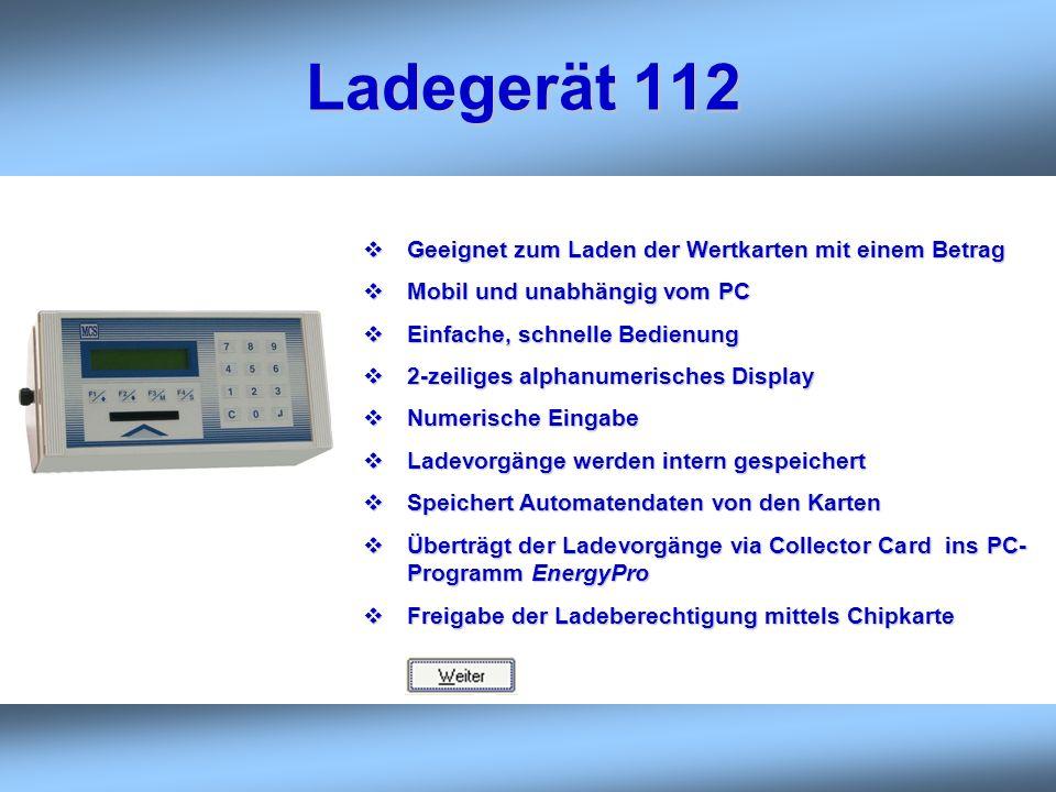 Ladegerät 112 Geeignet zum Laden der Wertkarten mit einem Betrag Geeignet zum Laden der Wertkarten mit einem Betrag Mobil und unabhängig vom PC Mobil