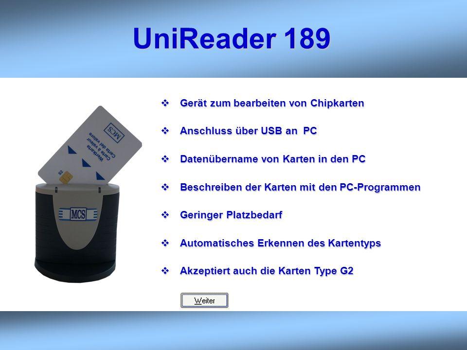 UniReader 189 Gerät zum bearbeiten von Chipkarten Gerät zum bearbeiten von Chipkarten Anschluss über USB an PC Anschluss über USB an PC Datenübername