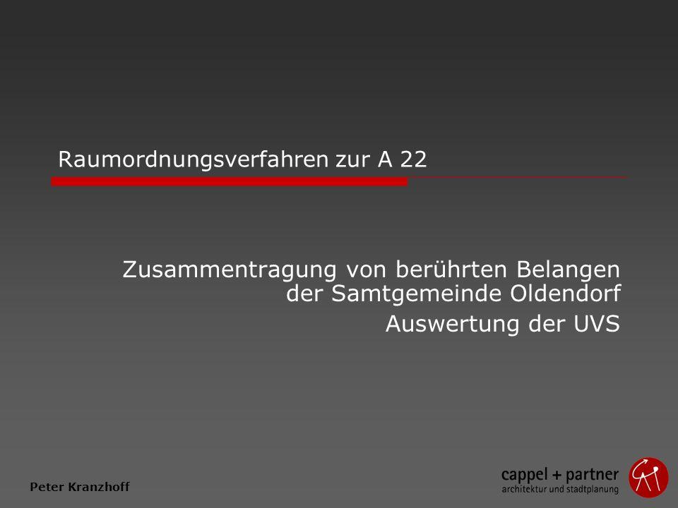 Raumordnungsverfahren zur A 22 Zusammentragung von berührten Belangen der Samtgemeinde Oldendorf Auswertung der UVS Peter Kranzhoff