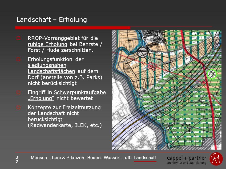 27 Mensch - Tiere & Pflanzen - Boden - Wasser - Luft - Landschaft Landschaft – Erholung RROP-Vorranggebiet für die ruhige Erholung bei Behrste / Forst / Hude zerschnitten.
