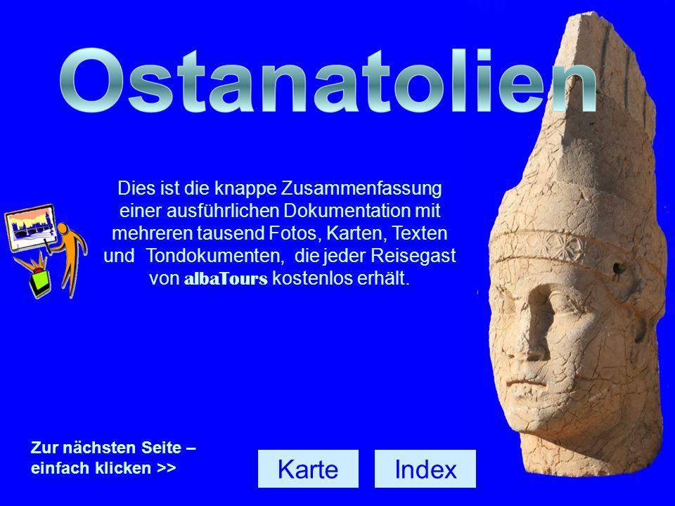 Index Zur nächsten Seite – einfach klicken >> ostanatolien Karte Dies ist die knappe Zusammenfassung einer ausführlichen Dokumentation mit mehreren ta