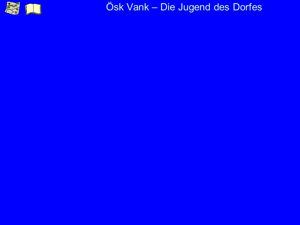 Ösk Vank – Die Jugend des Dorfes