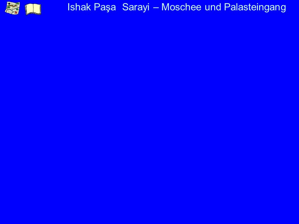 Ishak Paşa Sarayi – Moschee und Palasteingang