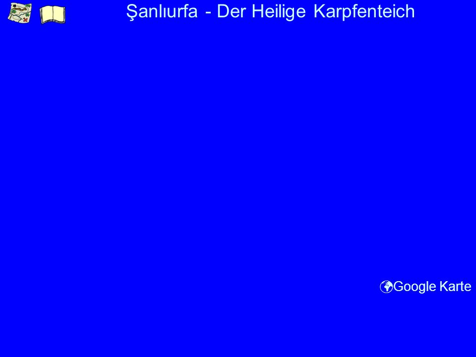 Şanlıurfa - Der Heilige Karpfenteich Google Karte