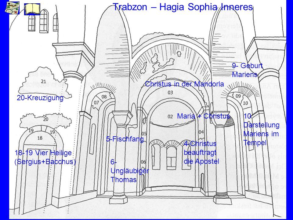 Trabzon – Hagia Sophia Inneres Maria + Christus Christus in der Mandorla 4-Christus beauftragt die Apostel 5-Fischfang 6- Ungläubiger Thomas 9- Geburt