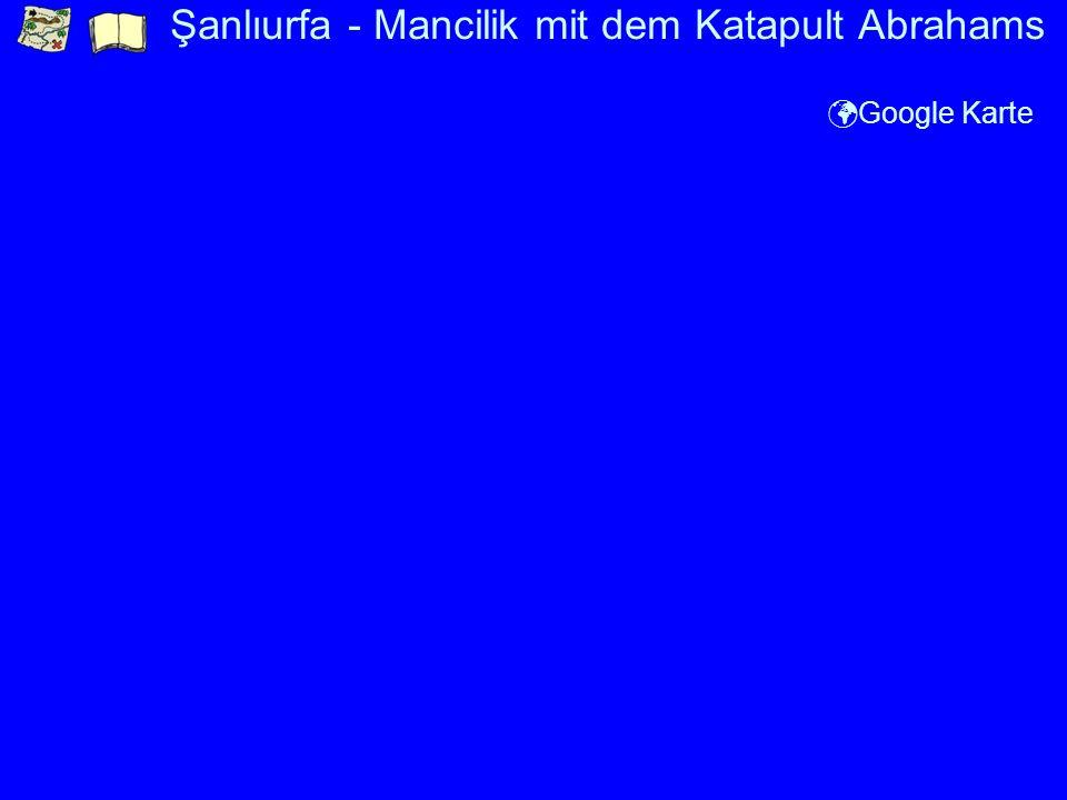 Şanlıurfa - Mancilik mit dem Katapult Abrahams Google Karte