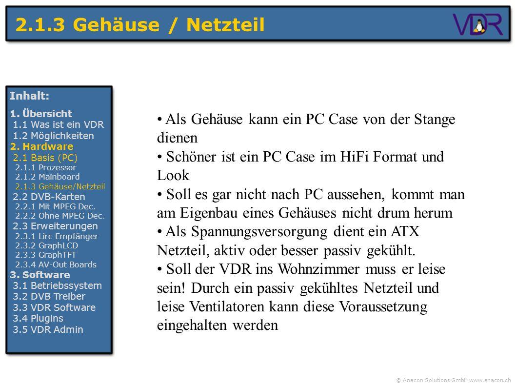 © Anacon Solutions GmbH www.anacon.ch Inhalt: 1. Übersicht 1.1 Was ist ein VDR 1.2 Möglichkeiten 2. Hardware 2.1 Basis (PC) 2.1.1 Prozessor 2.1.2 Main