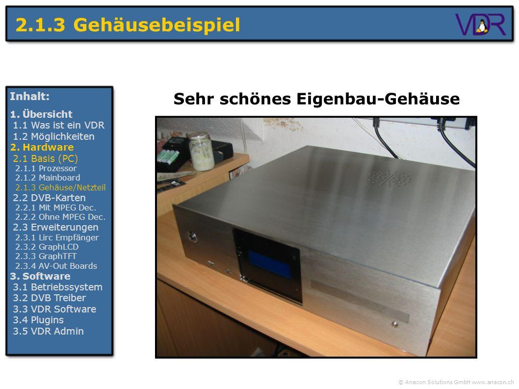 © Anacon Solutions GmbH www.anacon.ch 2.1.3 Gehäusebeispiel Inhalt: 1. Übersicht 1.1 Was ist ein VDR 1.2 Möglichkeiten 2. Hardware 2.1 Basis (PC) 2.1.