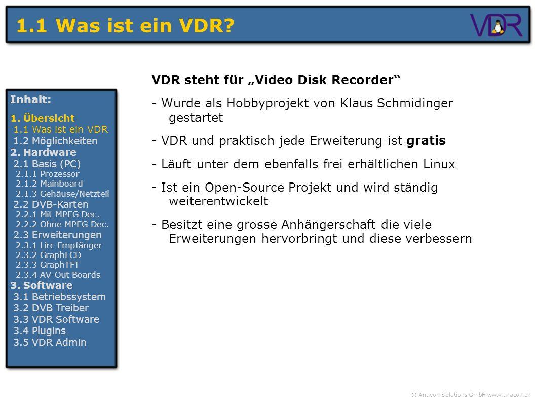 © Anacon Solutions GmbH www.anacon.ch 1.1 Was ist ein VDR? VDR steht für Video Disk Recorder - Wurde als Hobbyprojekt von Klaus Schmidinger gestartet