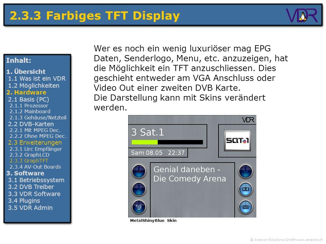 © Anacon Solutions GmbH www.anacon.ch 2.3.3 Farbiges TFT Display Inhalt: 1. Übersicht 1.1 Was ist ein VDR 1.2 Möglichkeiten 2. Hardware 2.1 Basis (PC)