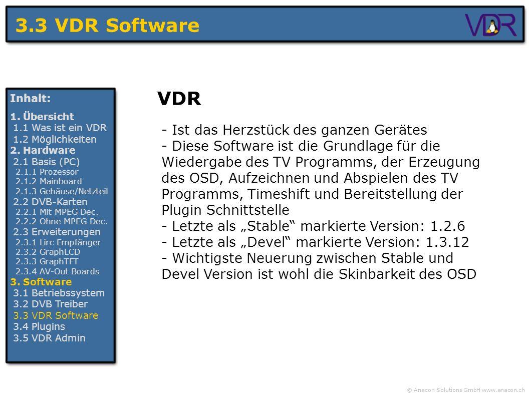 © Anacon Solutions GmbH www.anacon.ch 3.3 VDR Software Inhalt: 1. Übersicht 1.1 Was ist ein VDR 1.2 Möglichkeiten 2. Hardware 2.1 Basis (PC) 2.1.1 Pro