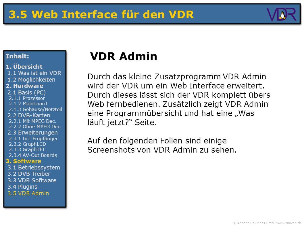 © Anacon Solutions GmbH www.anacon.ch 3.5 Web Interface für den VDR Inhalt: 1. Übersicht 1.1 Was ist ein VDR 1.2 Möglichkeiten 2. Hardware 2.1 Basis (