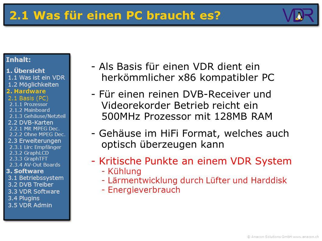 © Anacon Solutions GmbH www.anacon.ch 2.1 Was für einen PC braucht es? - Als Basis für einen VDR dient ein herkömmlicher x86 kompatibler PC - Für eine