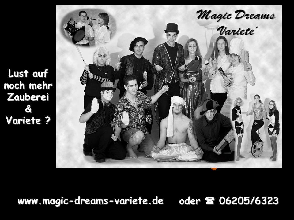 Lust auf noch mehr Zauberei& Variete www.magic-dreams-variete.de oder 06205/6323