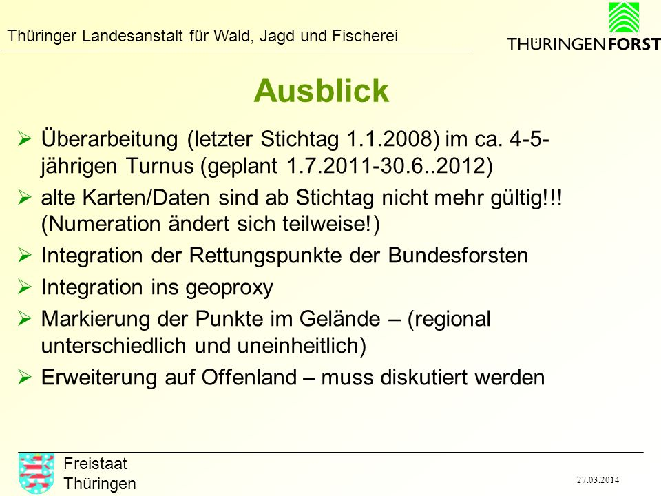 Thüringer Landesanstalt für Wald, Jagd und Fischerei Freistaat Thüringen 27.03.2014 Ausblick Überarbeitung (letzter Stichtag 1.1.2008) im ca. 4-5- jäh