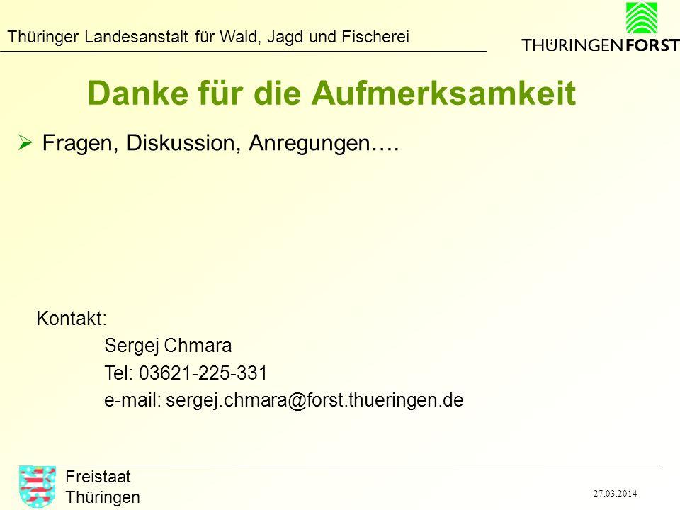 Thüringer Landesanstalt für Wald, Jagd und Fischerei Freistaat Thüringen 27.03.2014 Danke für die Aufmerksamkeit Fragen, Diskussion, Anregungen…. Kont