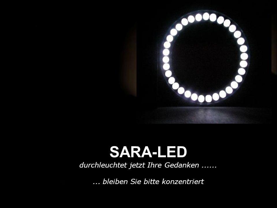 SARA-LED durchleuchtet jetzt Ihre Gedanken......... bleiben Sie bitte konzentriert