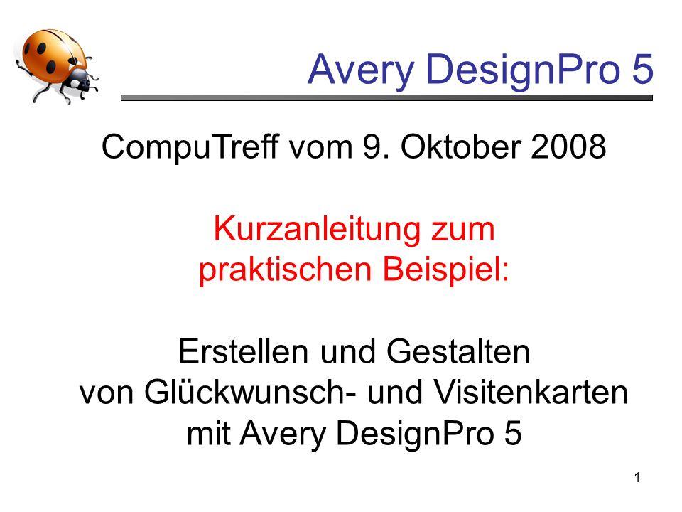 Avery DesignPro 5 1 CompuTreff vom 9. Oktober 2008 Kurzanleitung zum praktischen Beispiel: Erstellen und Gestalten von Glückwunsch- und Visitenkarten