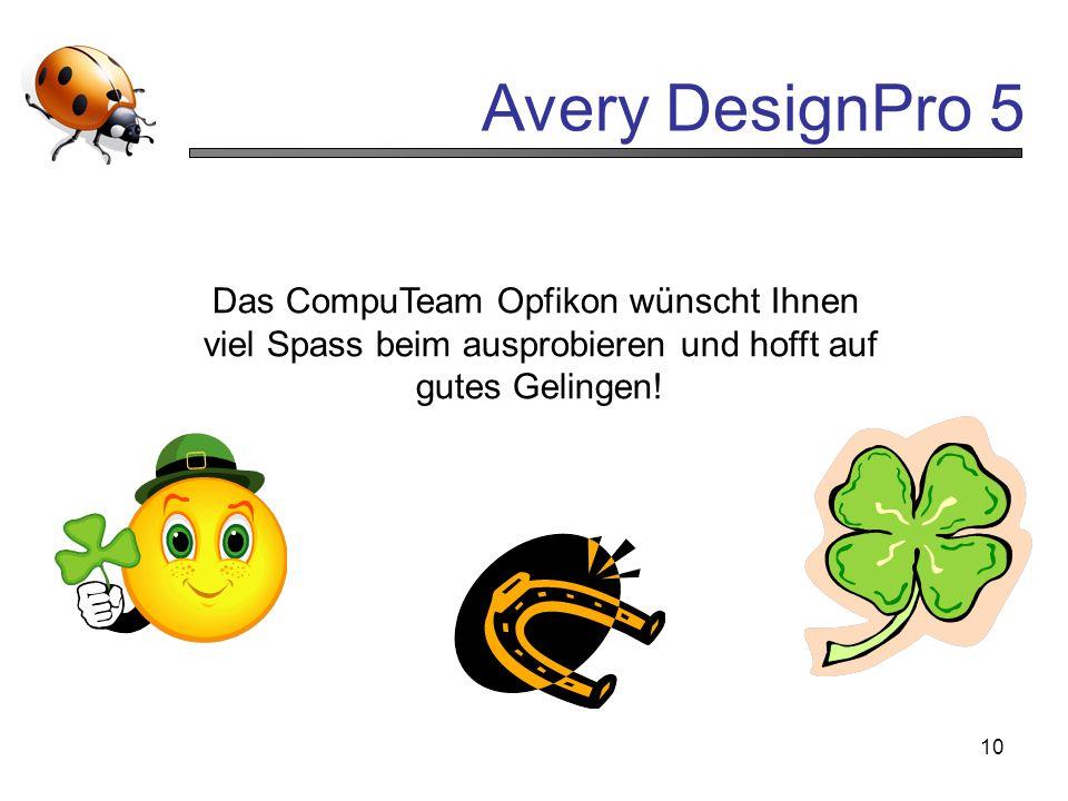 Avery DesignPro 5 10 Das CompuTeam Opfikon wünscht Ihnen viel Spass beim ausprobieren und hofft auf gutes Gelingen!