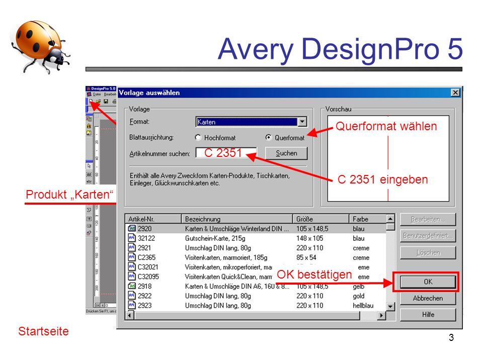 Avery DesignPro 5 3 Programm starten Startseite neu anklicken anklicken Produkt Karten wählen Querformat wählen C 2351 C 2351 eingeben OK bestätigen