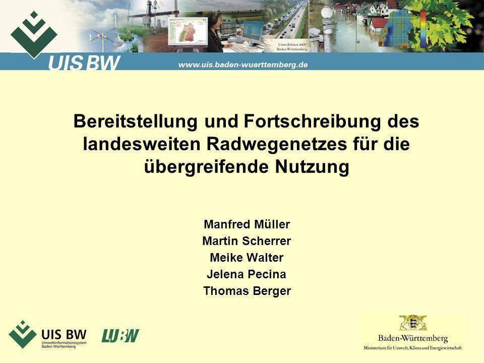 Bereitstellung und Fortschreibung des landesweiten Radwegenetzes für die übergreifende Nutzung Manfred Müller Martin Scherrer Meike Walter Jelena Peci