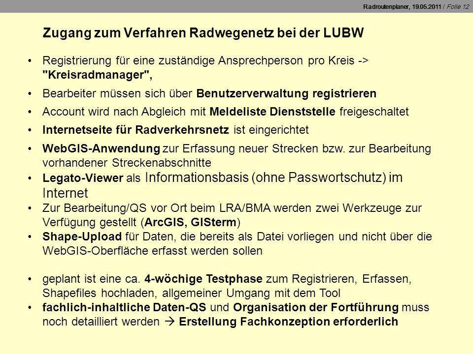 Radroutenplaner, 19.05.2011 / Folie 12 Zugang zum Verfahren Radwegenetz bei der LUBW Registrierung für eine zuständige Ansprechperson pro Kreis ->
