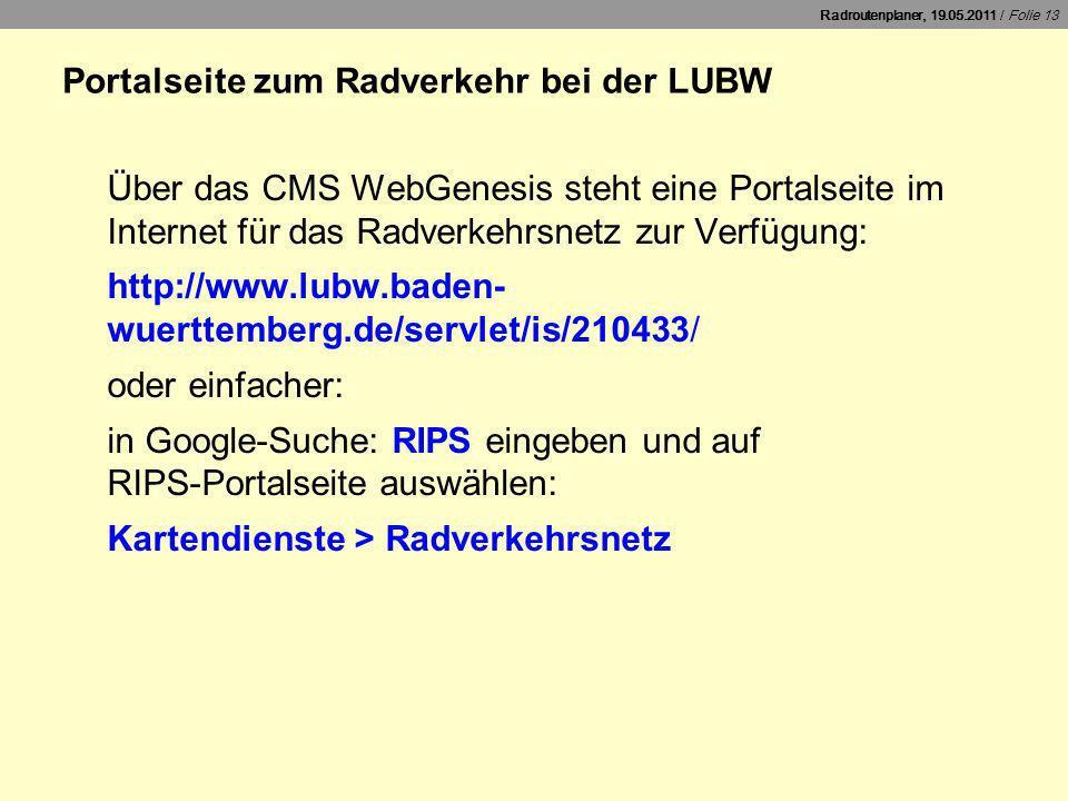 Radroutenplaner, 19.05.2011 / Folie 13 Portalseite zum Radverkehr bei der LUBW Über das CMS WebGenesis steht eine Portalseite im Internet für das Radv