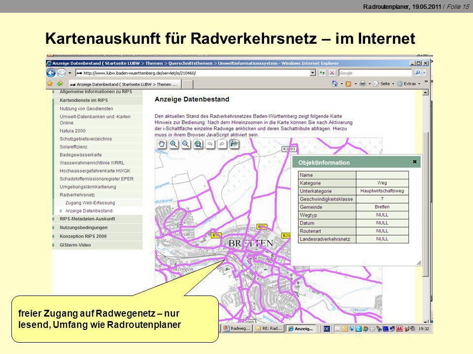 Radroutenplaner, 19.05.2011 / Folie 15 Kartenauskunft für Radverkehrsnetz – im Internet freier Zugang auf Radwegenetz – nur lesend, Umfang wie Radrout