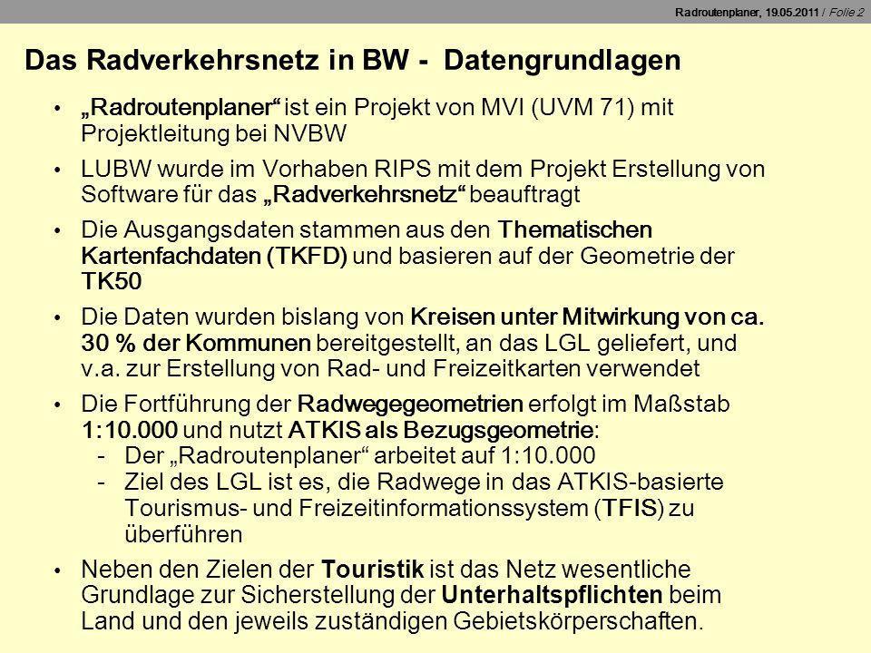 Radroutenplaner, 19.05.2011 / Folie 2 Das Radverkehrsnetz in BW - Datengrundlagen Radroutenplaner ist ein Projekt von MVI (UVM 71) mit Projektleitung
