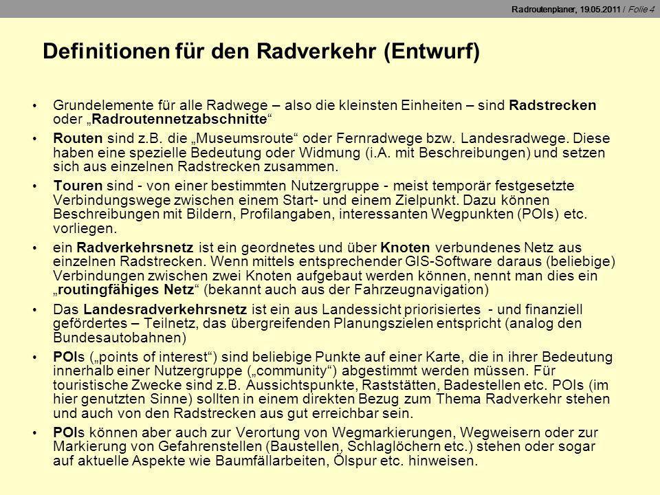 Radroutenplaner, 19.05.2011 / Folie 4 Definitionen für den Radverkehr (Entwurf) Grundelemente für alle Radwege – also die kleinsten Einheiten – sind R