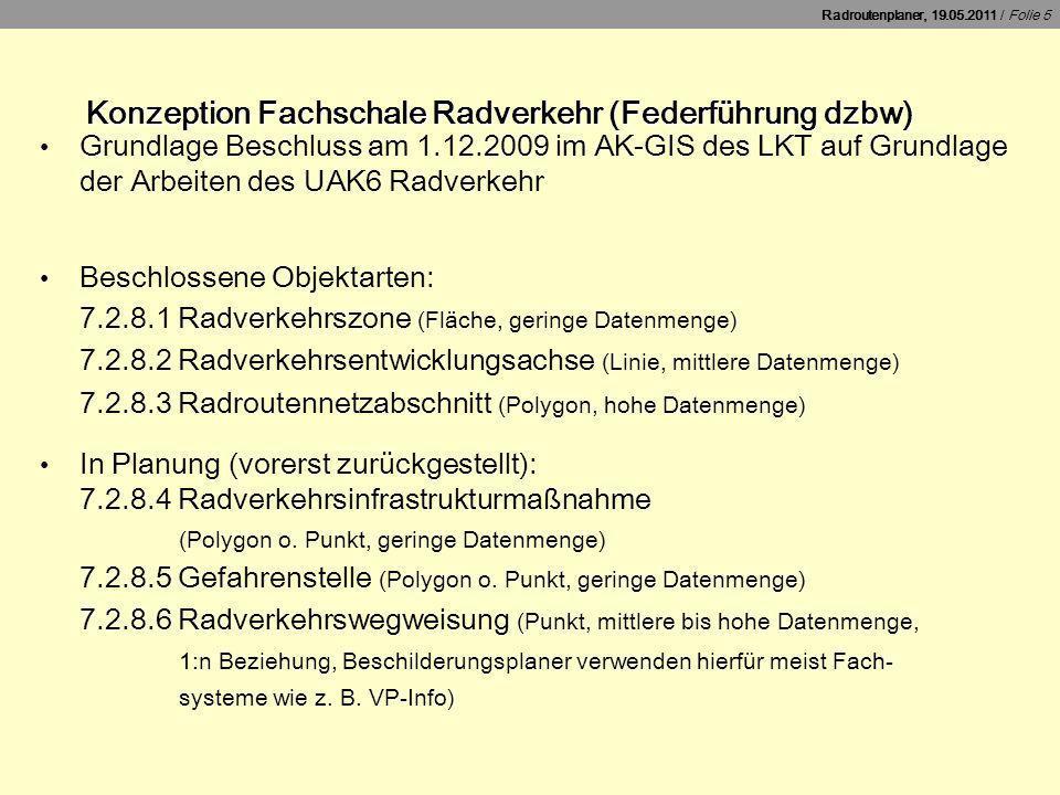Radroutenplaner, 19.05.2011 / Folie 5 Konzeption Fachschale Radverkehr (Federführung dzbw) Grundlage Beschluss am 1.12.2009 im AK-GIS des LKT auf Grun