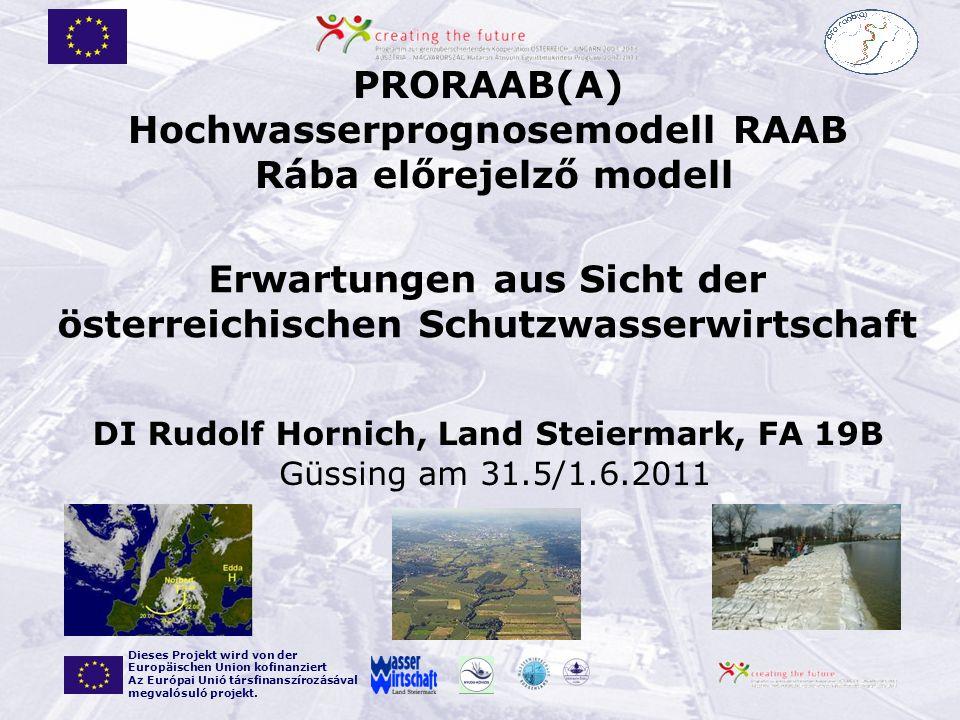 Güssing am 31.5/1.6.2011 PRORAAB(A) Hochwasserprognosemodell RAAB Rába előrejelző modell Dieses Projekt wird von der Europäischen Union kofinanziert Az Európai Unió társfinanszírozásával megvalósuló projekt.