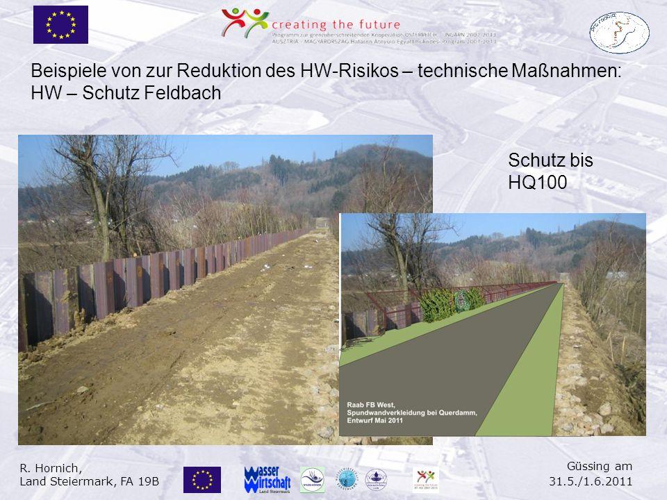 R. Hornich, Land Steiermark, FA 19B Güssing am 31.5./1.6.2011 Schutz bis HQ100 Beispiele von zur Reduktion des HW-Risikos – technische Maßnahmen: HW –
