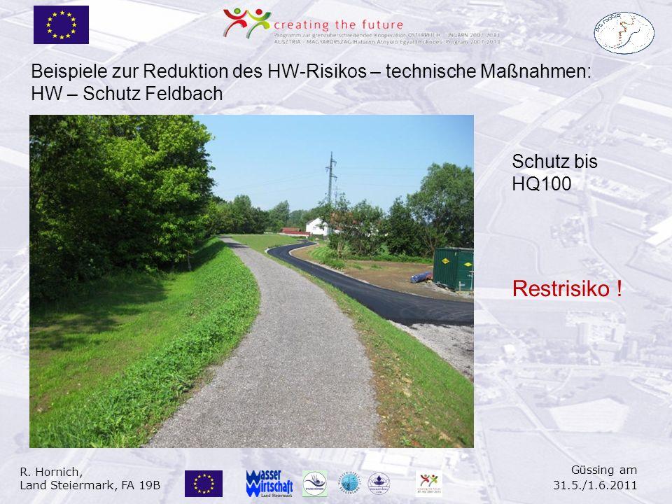R. Hornich, Land Steiermark, FA 19B Güssing am 31.5./1.6.2011 Schutz bis HQ100 Beispiele zur Reduktion des HW-Risikos – technische Maßnahmen: HW – Sch