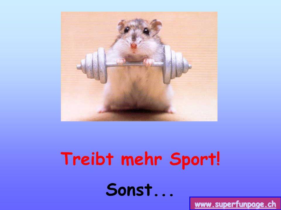 www.superfunpage.ch Treibt mehr Sport! Sonst...