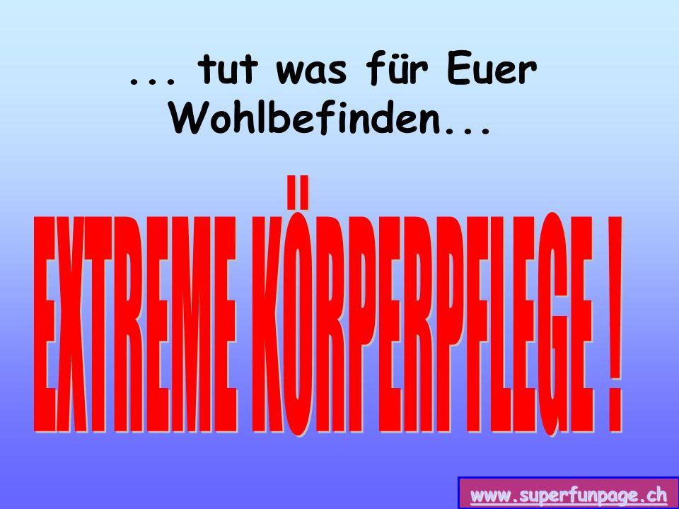 www.superfunpage.ch... tut was für Euer Wohlbefinden...